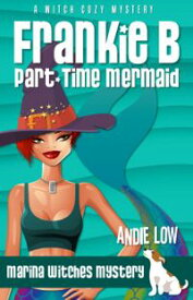 Frankie B - Part-Time MermaidA Witch Cozy Mystery【電子書籍】[ Andie Low ]