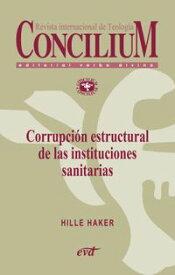 Corrupci?n estructural de las instituciones sanitarias. Concilium 358 (2014)【電子書籍】[ Hille Haker ]