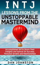 INTJ Lessons From The Unstoppable Mastermind: Accomplished INTJs Share Their Insights and Advice On Success,…