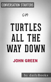 Turtles All the Way Down: by John Green | Conversation Starters【電子書籍】[ dailyBooks ]