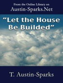 """""""Let the House be Builded"""""""