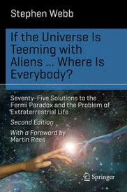 If the Universe Is Teeming with Aliens ... WHERE IS EVERYBODY?Seventy-Five Solutions to the Fermi Paradox and the Problem of Extraterrestrial Life【電子書籍】[ Stephen Webb ]