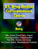 U.S. Army Medical Correspondence Course: Dairy - Milk, Cream, Fresh Dairy, Yogurt, Homogenization, Pasteuriz…