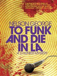 To Funk and Die in LA【電子書籍】[ Nelson George ]