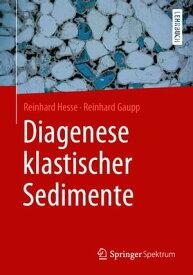 Diagenese klastischer Sedimente【電子書籍】[ Reinhard Hesse ]