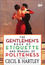 The Gentlemen's Book of Etiquette and Manual of Politeness【電子書籍】[ Cecil B. Hartley ]