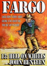 Fargo 15: Hell on Wheels【電子書籍】[ John Benteen ]