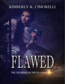 Flawed - The 2nd Novel In the Ella Rose Saga【電子書籍】[ Kimberly R. Cimorelli ]