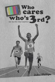 Who Cares Who'S 3Rd?(Or 2Nd for That Matter)【電子書籍】[ John Philips ]