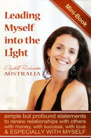 Leading Myself Into The Light: Simple But Profound Statements To Renew Relationships With Others, With Money…