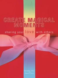 CreateMagicalMomentssharingyourlovewithothers