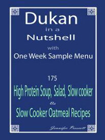 Dukan in a Nutshell with One Week Sample Menu: 175 High Protein Soup, Salad, Slow Cooker & Slow Cooker Oatmeal Recipes【電子書籍】[ Jennifer Prescott ]