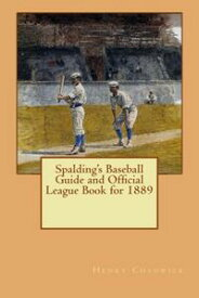 Spalding's Baseball Guide and Official League Book for 1889【電子書籍】[ Henry Chadwick ]