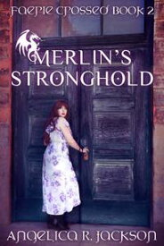 Merlin's Stronghold Faerie Crossed Book 2【電子書籍】[ Angelica R. Jackson ]