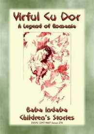 VIRFUL CU DOR or Varful Cu Dor - A Legend of RomaniaBaba Indaba Children's Stories - Issue 276【電子書籍】[ Anon E. Mouse ]