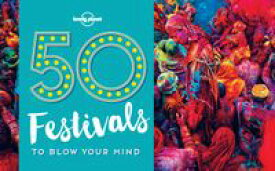 50 Festivals To Blow Your Mind【電子書籍】[ Lonely Planet ]