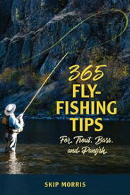 365 Fly-Fishing Tips for Trout, Bass, and Panfish【電子書籍】[ Skip Morris ]