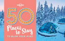 50 Places To Stay To Blow Your Mind【電子書籍】[ Lonely Planet ]