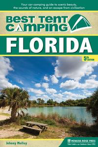 Best Tent Camping: FloridaYour Car-Camping Guide to Scenic Beauty, the Sounds of Nature, and an Escape from Civilization【電子書籍】[ Johnny Molloy ]