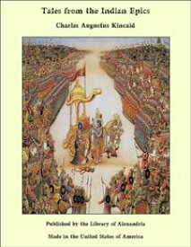 Tales from the Indian Epics【電子書籍】[ Charles Augustus Kincaid ]