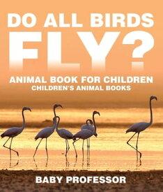 Do All Birds Fly? Animal Book for Children | Children's Animal Books【電子書籍】[ Baby Professor ]