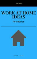 Work at Home Ideas: The Basics
