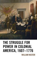 The Struggle for Power in Colonial America, 1607?1776