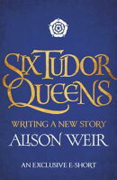 Six Tudor Queens: Writing a New Story