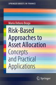 Risk-Based Approaches to Asset Allocation Concepts and Practical Applications【電子書籍】[ Maria Debora Braga ]