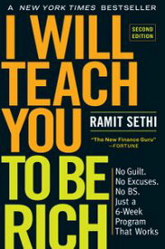 I Will Teach You to Be Rich, Second EditionNo Guilt. No Excuses. No BS. Just a 6-Week Program That Works【電子書籍】[ Ramit Sethi ]