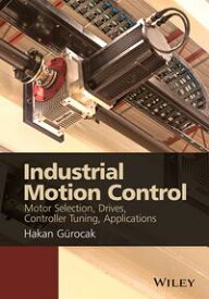 Industrial Motion ControlMotor Selection, Drives, Controller Tuning, Applications【電子書籍】[ Dr. Hakan Gurocak ]