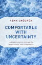 Comfortable with Uncertainty108 Teachings on Cultivating Fearlessness and Compas...