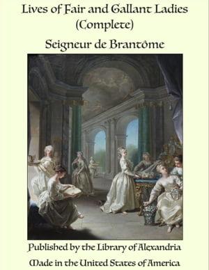 Lives of Fair and Gallant Ladies【電子書籍】[ Pierre de Bourdeille Brant?me ]