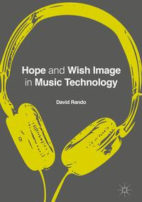 Hope and Wish Image in Music Technology【電子書籍】[ David P. Rando ]