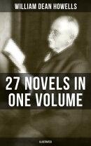WILLIAM DEAN HOWELLS: 27 Novels in One Volume (Illustrated)