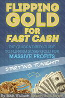 Flipping Gold for Fast Cash - The Quick & Dirty Guide to Flipping Scrap Gold for Massive Profits ... Startin…