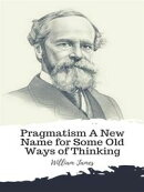 Pragmatism A New Name for Some Old Ways of Thinking