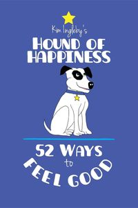 The Hound of Happiness - 52 Tips to Feel Good【電子書籍】[ Kim Ingleby ]