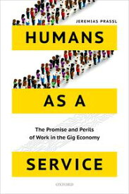 Humans as a ServiceThe Promise and Perils of Work in the Gig Economy【電子書籍】[ Jeremias Prassl ]