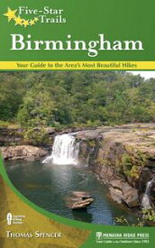 Five-Star Trails: BirminghamYour Guide to the Area's Most Beautiful Hikes【電子書籍】[ Thomas M. Spencer ]