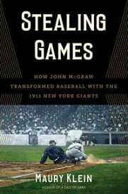 Stealing GamesHow John McGraw Transformed Baseball with the 1911 New York Giants【電子書籍】[ Maury Klein ]