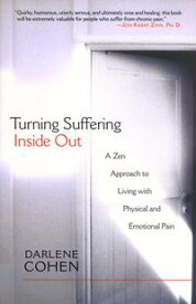 Turning Suffering Inside OutA Zen Approach for Living with Physical and Emotional Pain【電子書籍】[ Darlene Cohen ]