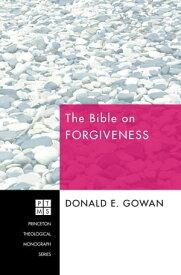 The Bible on Forgiveness【電子書籍】[ Donald E. Gowan ]