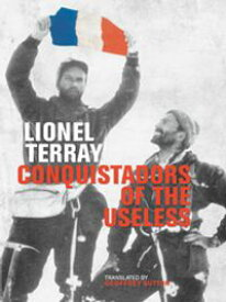 Conquistadors of the UselessFrom the Alps to Annapurna【電子書籍】[ Lionel Terray ]