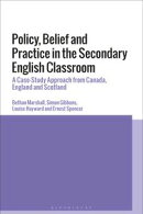 Policy, Belief and Practice in the Secondary English Classroom