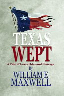 Texas Wept: A Tale of Love, Hate, and Courage