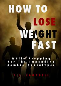 HowToLoseWeightFastWhilePreppingForTheImpendingZombieApocalypse