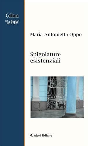 Spigolature esistenziali【電子書籍】[ Maria Antonietta Oppo ]
