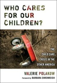 Who Cares for our Children?The Child Care Crisis in the Other America【電子書籍】[ Valerie Polakow ]