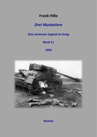 Drei Musketiere - Eine verlorene Jugend im Krieg, Band 11【電子書籍】[ Frank Hille ]